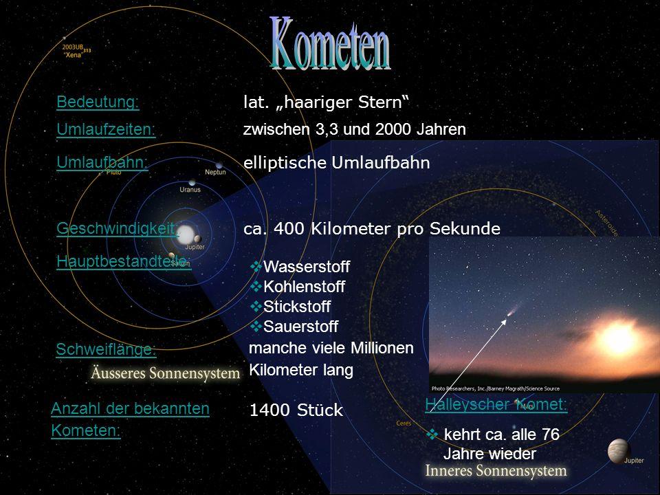 Umlaufzeiten: zwischen 3,3 und 2000 Jahren Umlaufbahn: elliptische Umlaufbahn Geschwindigkeit: ca. 400 Kilometer pro Sekunde Hauptbestandteile: Wasser