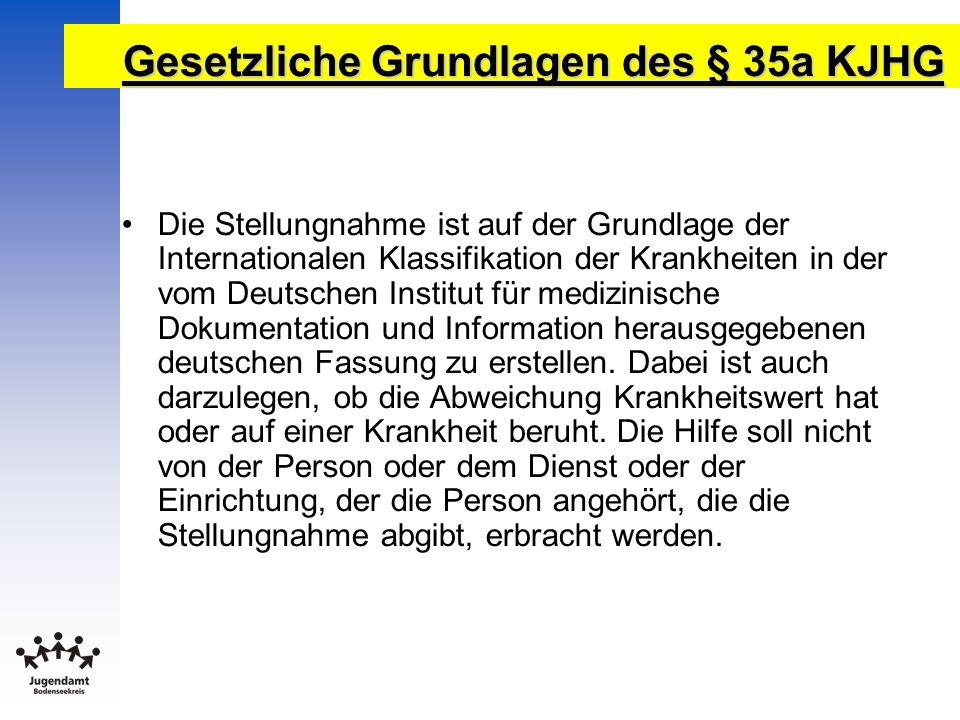 Gesetzliche Grundlagen des § 35a KJHG Die Stellungnahme ist auf der Grundlage der Internationalen Klassifikation der Krankheiten in der vom Deutschen