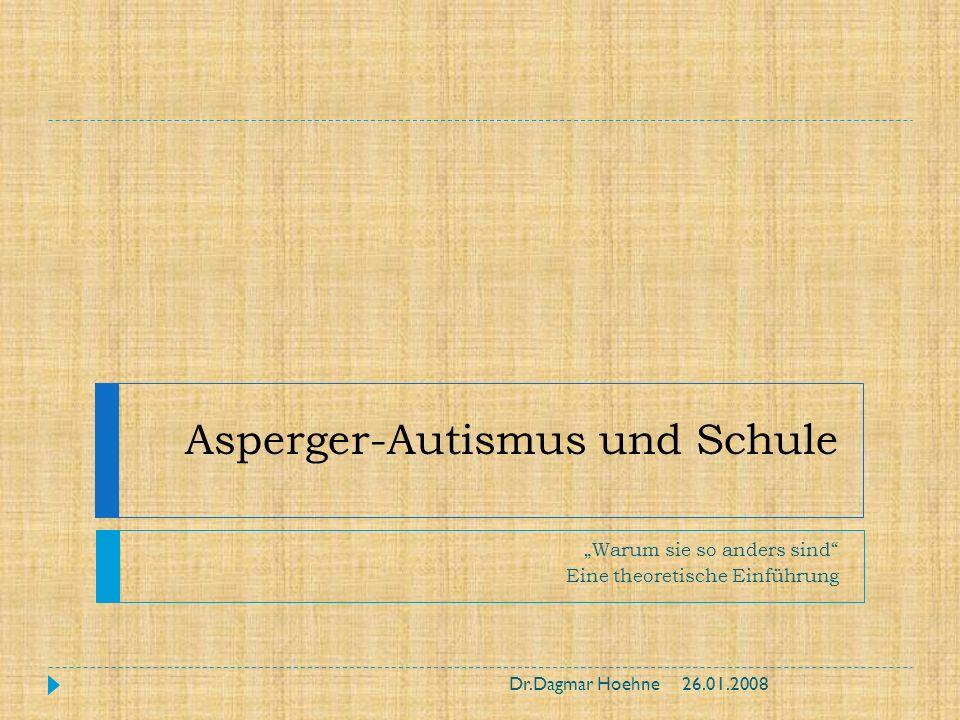 Asperger-Autismus und Schule Warum sie so anders sind Eine theoretische Einführung 26.01.2008Dr.Dagmar Hoehne