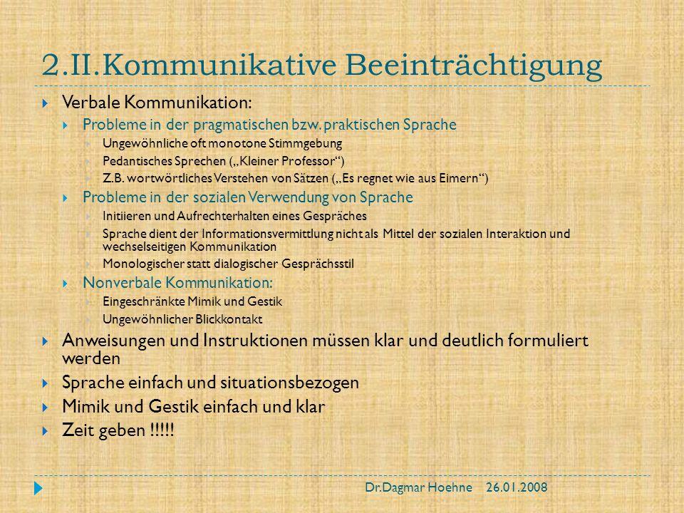 2.II.Kommunikative Beeinträchtigung Verbale Kommunikation: Probleme in der pragmatischen bzw. praktischen Sprache Ungewöhnliche oft monotone Stimmgebu