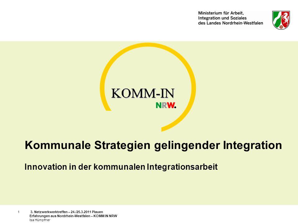 3. Netzwerkwerktreffen – 24./25.3.2011 Plauen Erfahrungen aus Nordrhein-Westfalen – KOMM IN NRW Isa Hümpfner 1 Kommunale Strategien gelingender Integr