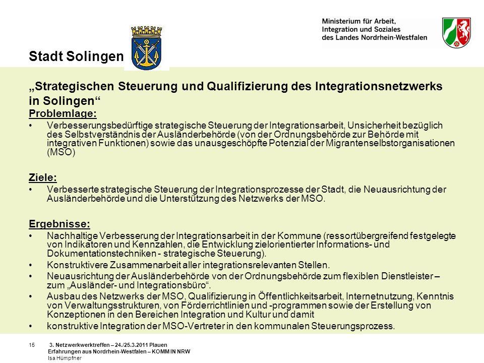 3. Netzwerkwerktreffen – 24./25.3.2011 Plauen Erfahrungen aus Nordrhein-Westfalen – KOMM IN NRW Isa Hümpfner 15 Stadt Solingen Strategischen Steuerung