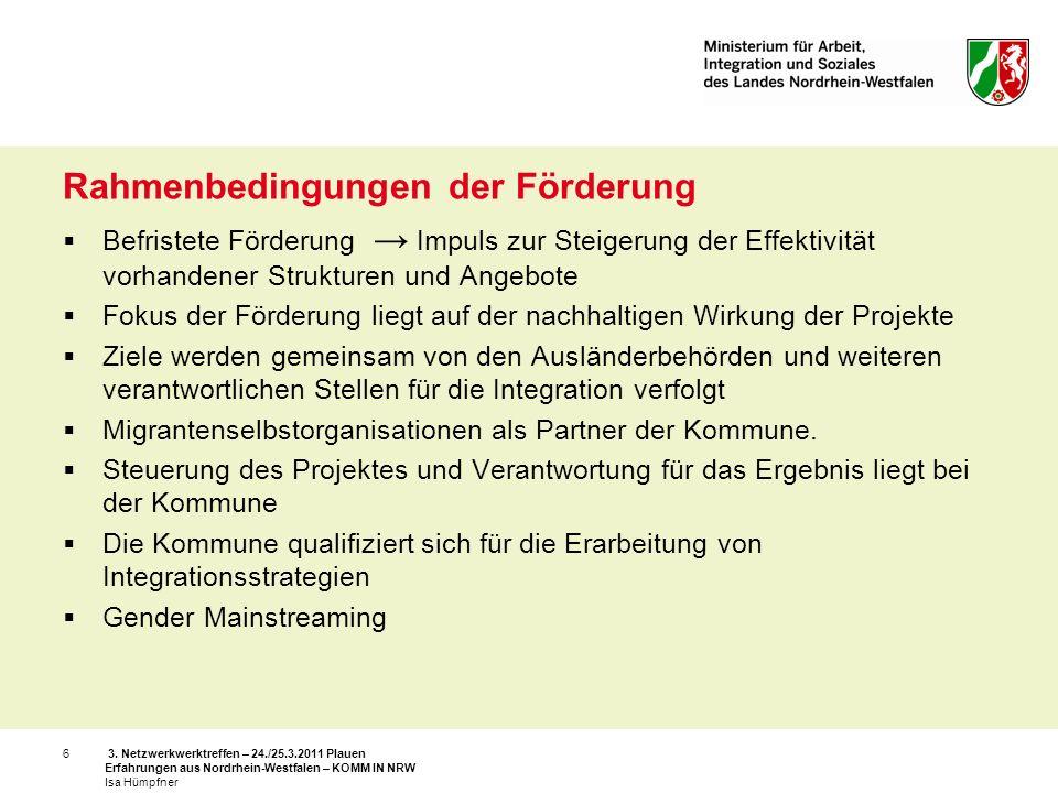 3. Netzwerkwerktreffen – 24./25.3.2011 Plauen Erfahrungen aus Nordrhein-Westfalen – KOMM IN NRW Isa Hümpfner 6 Rahmenbedingungen der Förderung Befrist