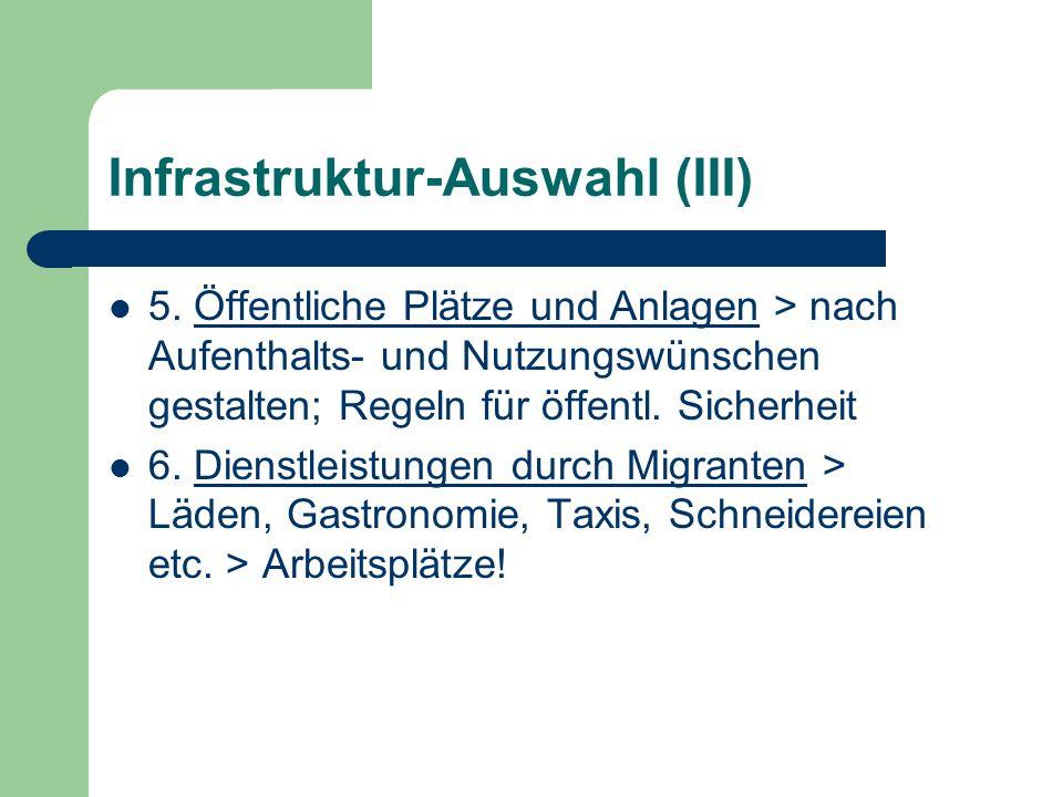 Infrastruktur-Auswahl (III) 5. Öffentliche Plätze und Anlagen > nach Aufenthalts- und Nutzungswünschen gestalten; Regeln für öffentl. Sicherheit 6. Di
