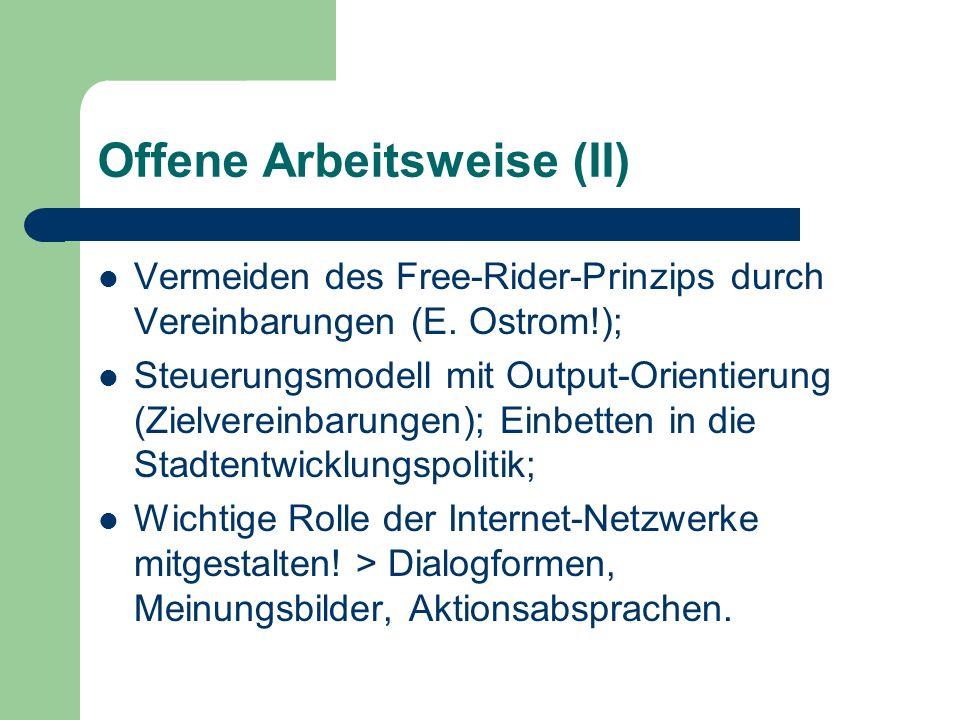 Offene Arbeitsweise (II) Vermeiden des Free-Rider-Prinzips durch Vereinbarungen (E. Ostrom!); Steuerungsmodell mit Output-Orientierung (Zielvereinbaru
