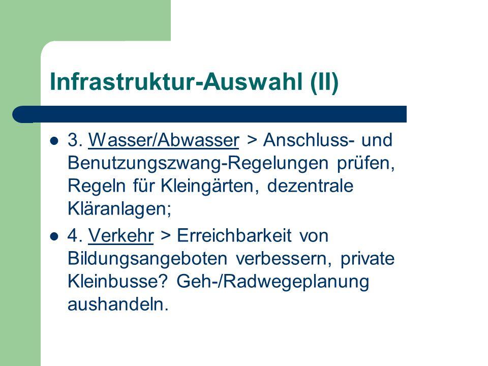 Infrastruktur-Auswahl (II) 3. Wasser/Abwasser > Anschluss- und Benutzungszwang-Regelungen prüfen, Regeln für Kleingärten, dezentrale Kläranlagen; 4. V