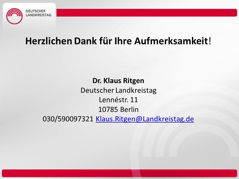 Herzlichen Dank für Ihre Aufmerksamkeit! Dr. Klaus Ritgen Deutscher Landkreistag Lennéstr. 11 10785 Berlin 030/590097321 Klaus.Ritgen@Landkreistag.deK