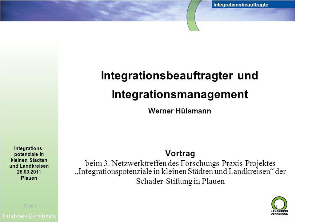 Folie 1 Integrationsbeauftragte Integrations- potenziale in kleinen Städten und Landkreisen 25.03.2011 Plauen 1 Integrationsbeauftragter und Integrati