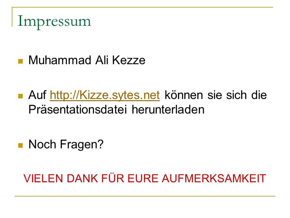 Impressum Muhammad Ali Kezze Auf http://Kizze.sytes.net können sie sich die Präsentationsdatei herunterladenhttp://Kizze.sytes.net Noch Fragen? VIELEN