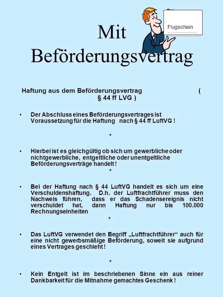 Mit Beförderungsvertrag Haftung aus dem Beförderungsvertrag ( § 44 ff LVG ) Der Abschluss eines Beförderungsvertrages ist Voraussetzung für die Haftun