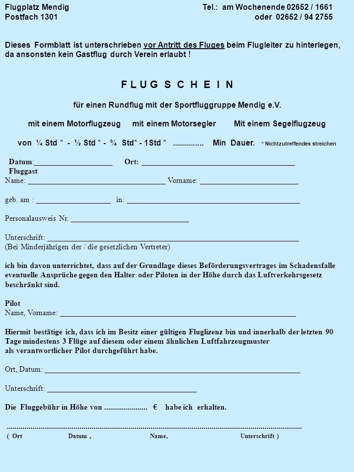 Flugplatz Mendig Tel.: am Wochenende 02652 / 1661 Postfach 1301 oder 02652 / 94 2755 Dieses Formblatt ist unterschrieben vor Antritt des Fluges beim F