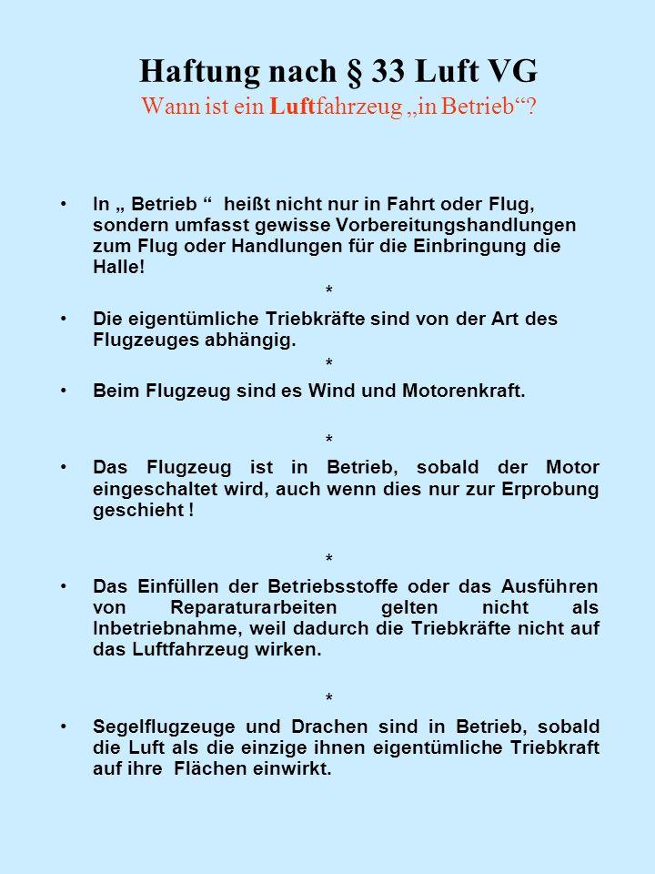 Haftung nach § 33 Luft VG Wann ist ein Luftfahrzeug in Betrieb? In Betrieb heißt nicht nur in Fahrt oder Flug, sondern umfasst gewisse Vorbereitungsha