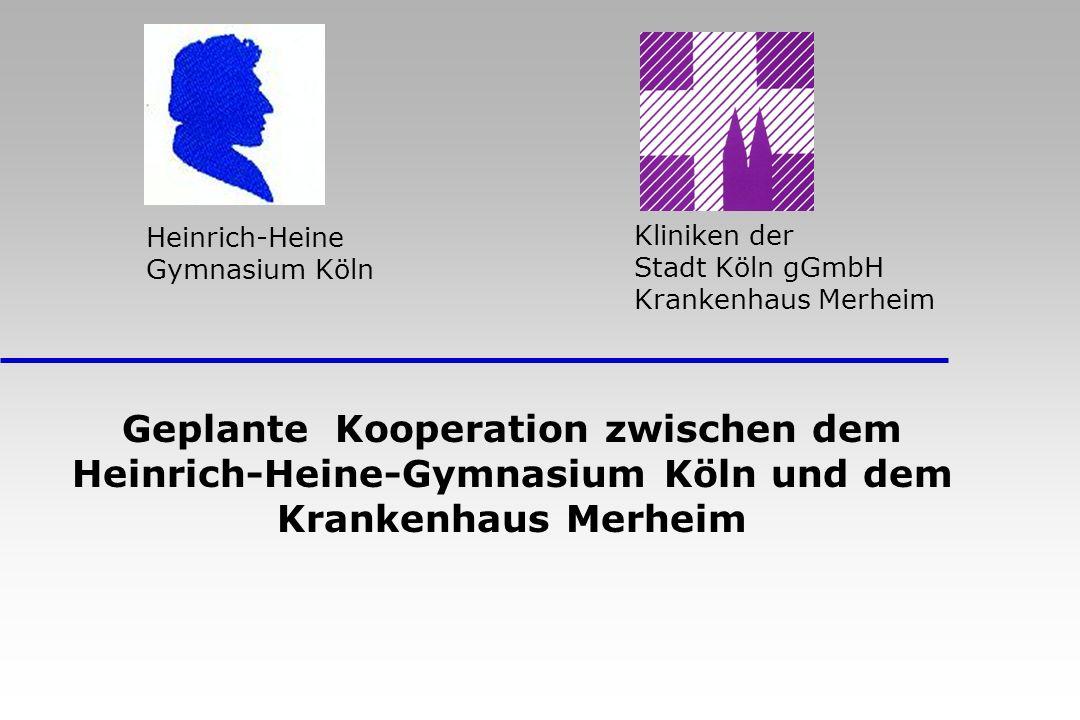 Kliniken der Stadt Köln gGmbH Krankenhaus Merheim Geplante Kooperation zwischen dem Heinrich-Heine-Gymnasium Köln und dem Krankenhaus Merheim Heinrich-Heine Gymnasium Köln