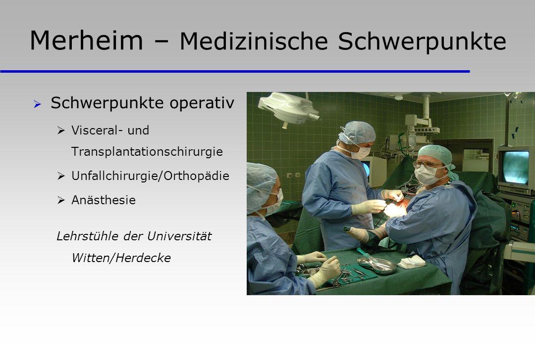 Merheim – Medizinische Schwerpunkte Schwerpunkte operativ Visceral- und Transplantationschirurgie Unfallchirurgie/Orthopädie Anästhesie Lehrstühle der Universität Witten/Herdecke