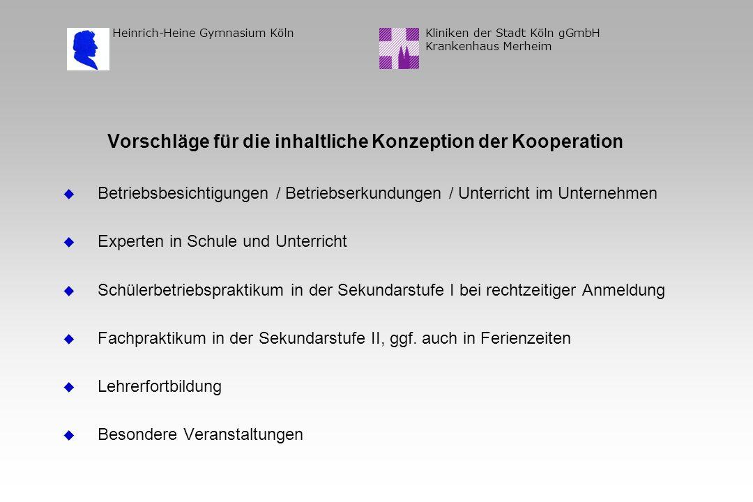 Kliniken der Stadt Köln gGmbH Krankenhaus Merheim Heinrich-Heine Gymnasium Köln Vorschläge für die inhaltliche Konzeption der Kooperation u Betriebsbe