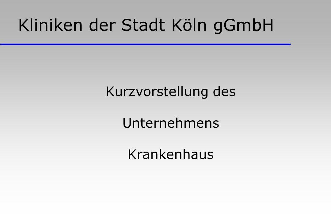 Kliniken der Stadt Köln gGmbH Kurzvorstellung des Unternehmens Krankenhaus