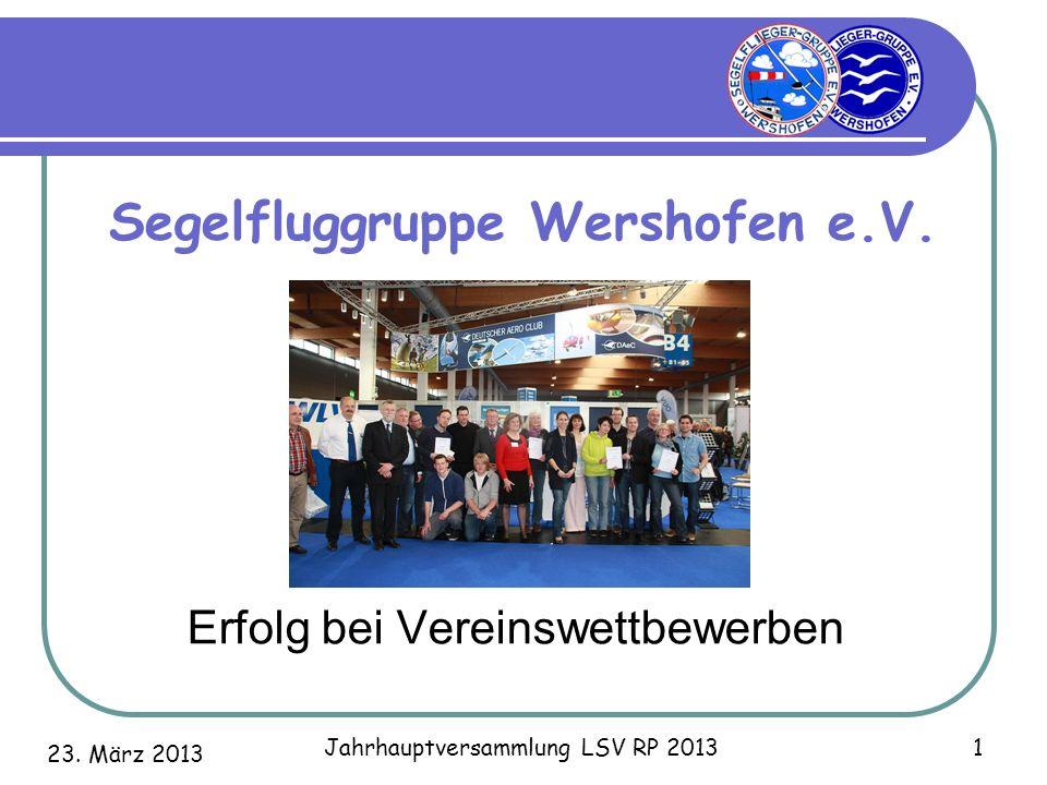 23. März 2013 Jahrhauptversammlung LSV RP 2013 1 Segelfluggruppe Wershofen e.V. Erfolg bei Vereinswettbewerben