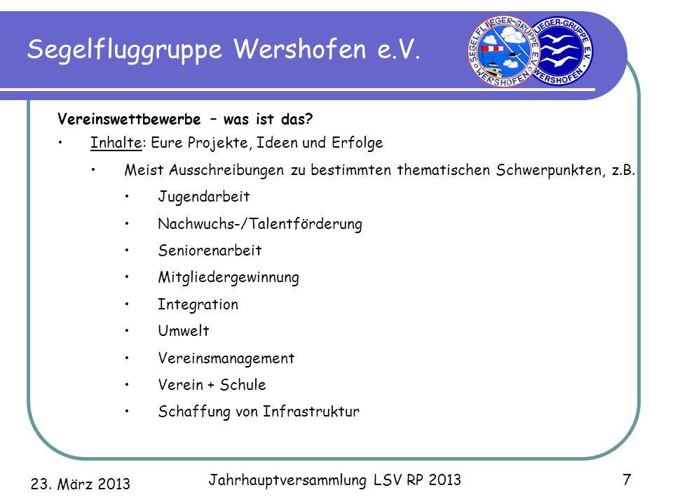 23. März 2013 Jahrhauptversammlung LSV RP 2013 7 Segelfluggruppe Wershofen e.V. Vereinswettbewerbe – was ist das? Inhalte: Eure Projekte, Ideen und Er