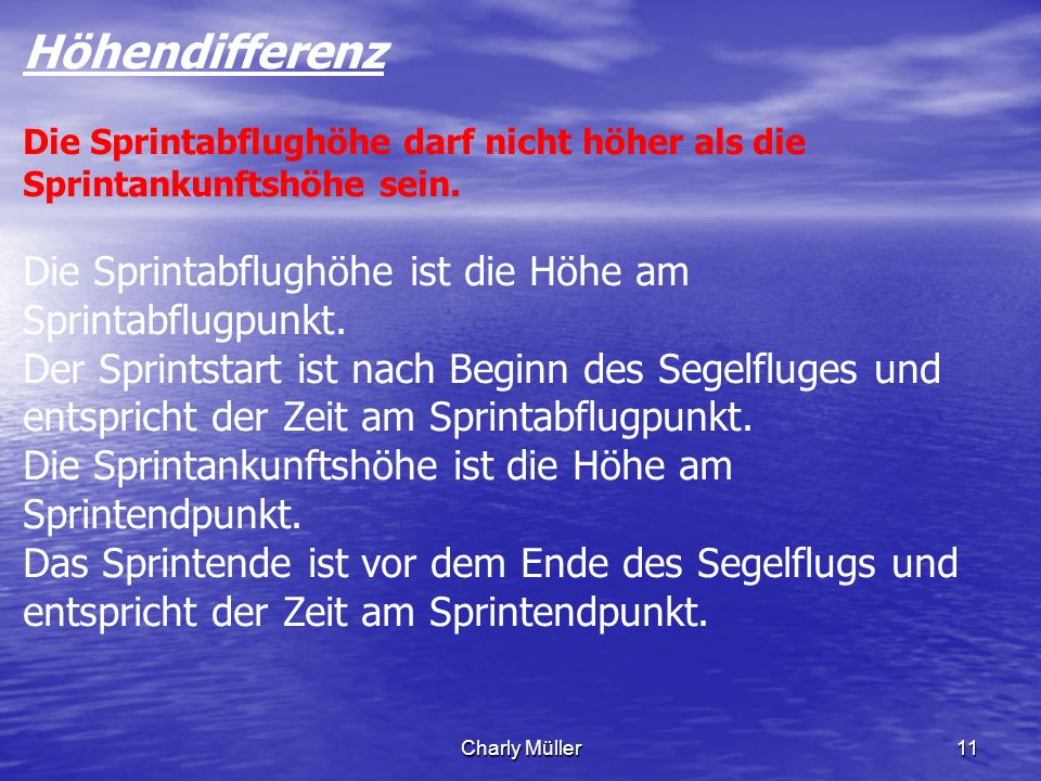 Charly Müller11 Höhendifferenz Die Sprintabflughöhe darf nicht höher als die Sprintankunftshöhe sein. Die Sprintabflughöhe ist die Höhe am Sprintabflu