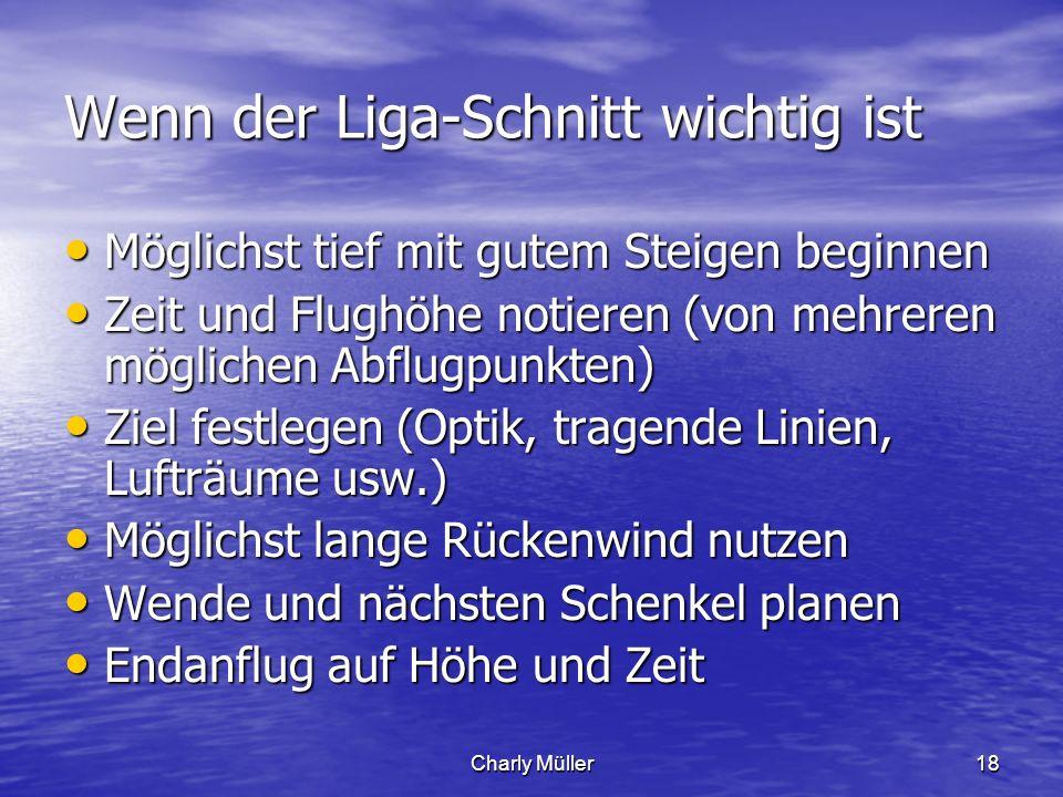 Charly Müller18 Wenn der Liga-Schnitt wichtig ist Möglichst tief mit gutem Steigen beginnen Möglichst tief mit gutem Steigen beginnen Zeit und Flughöh