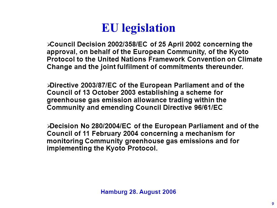 Hamburg 28. August 2006 9 EU legislation Council Decision 2002/358/EC of 25 April 2002 concerning the approval, on behalf of the European Community, o