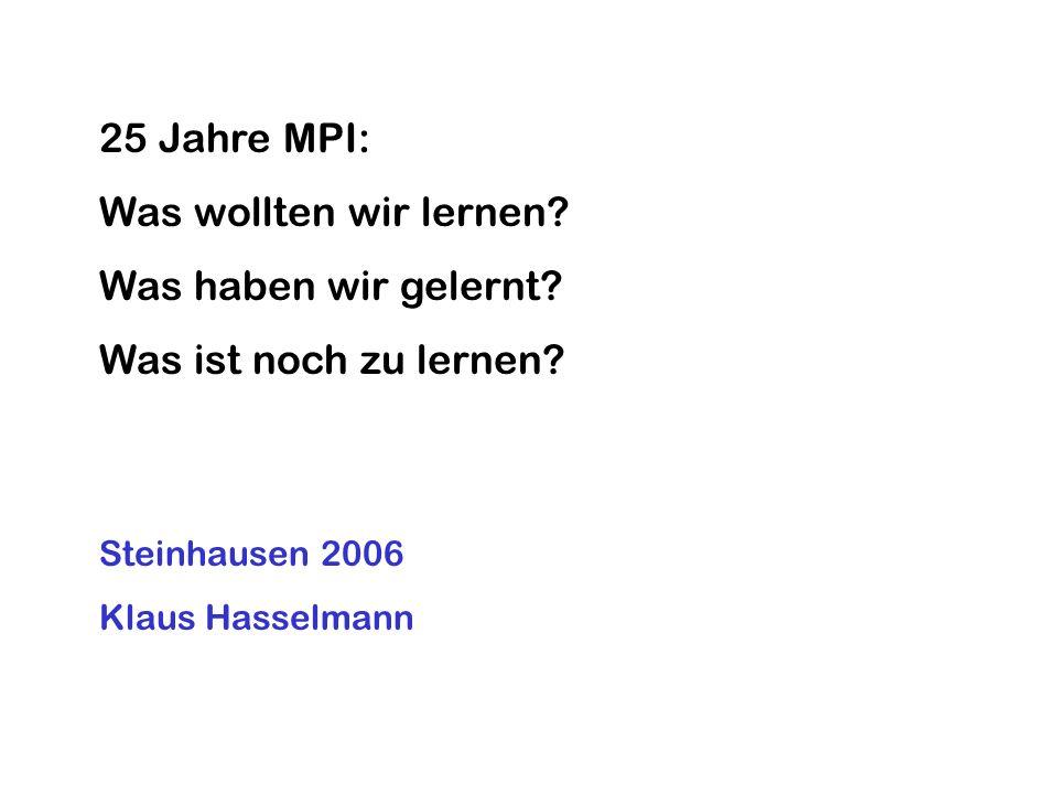 25 Jahre MPI: Was wollten wir lernen? Was haben wir gelernt? Was ist noch zu lernen? Steinhausen 2006 Klaus Hasselmann