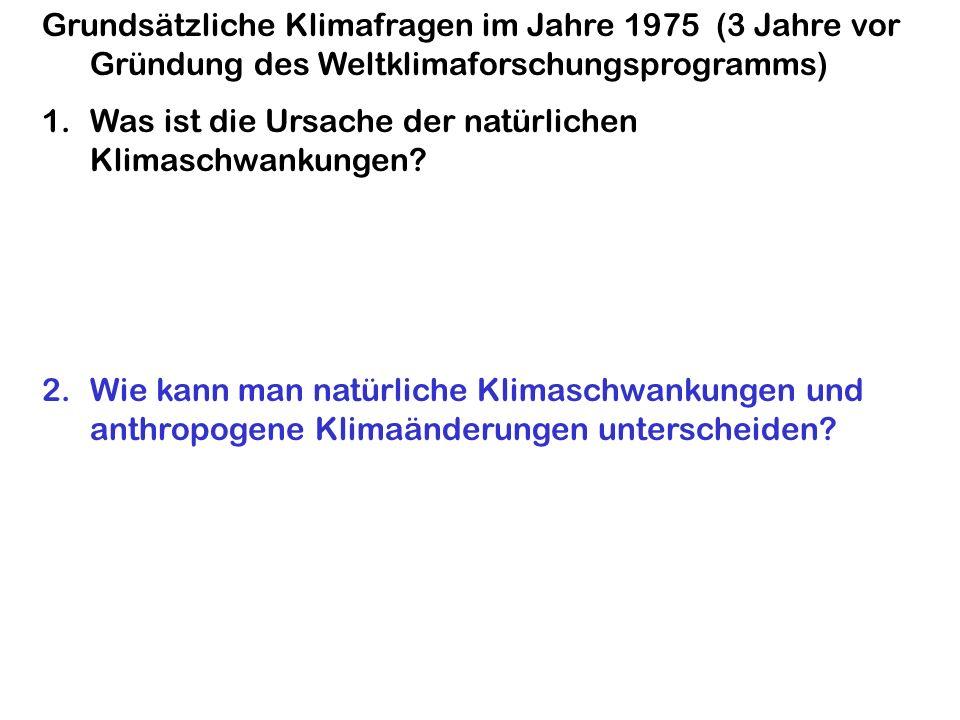 Grundsätzliche Klimafragen im Jahre 1975 (3 Jahre vor Gründung des Weltklimaforschungsprogramms) 1.Was ist die Ursache der natürlichen Klimaschwankung
