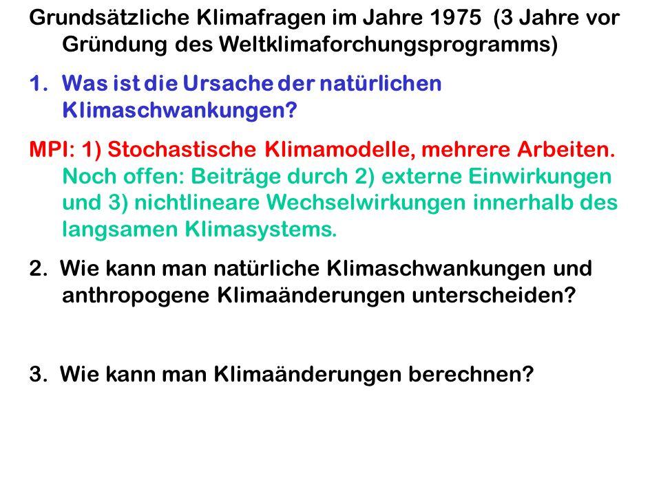 Grundsätzliche Klimafragen im Jahre 1975 (3 Jahre vor Gründung des Weltklimaforchungsprogramms) 1.Was ist die Ursache der natürlichen Klimaschwankunge