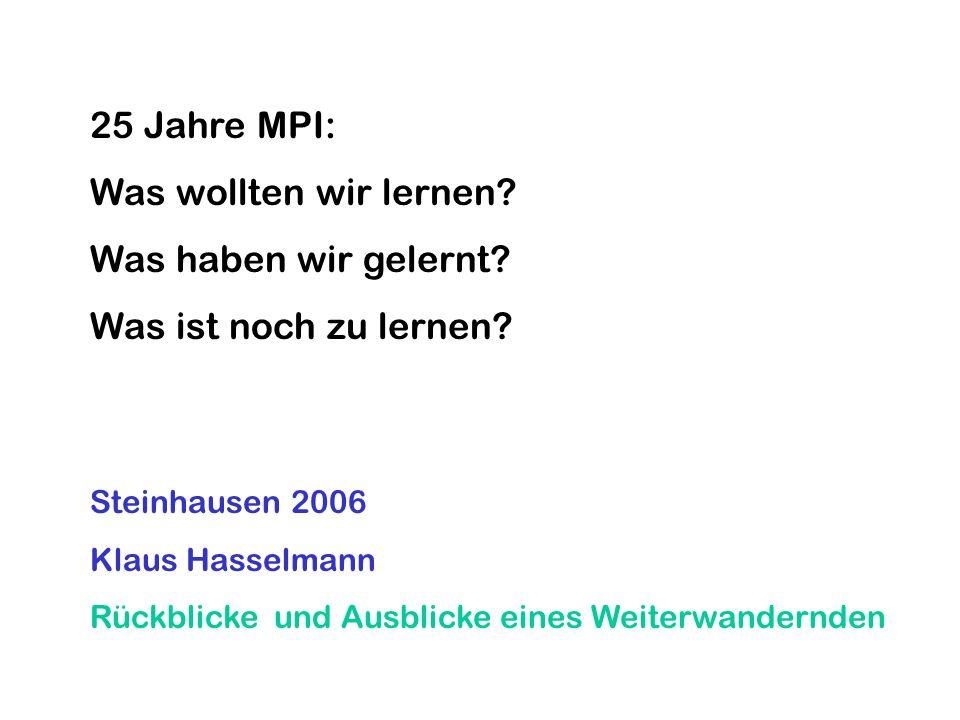 25 Jahre MPI: Was wollten wir lernen? Was haben wir gelernt? Was ist noch zu lernen? Steinhausen 2006 Klaus Hasselmann Rückblicke und Ausblicke eines