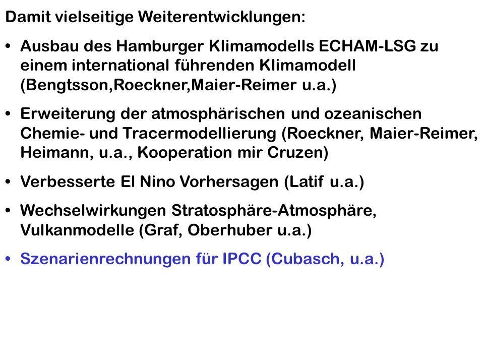 Damit vielseitige Weiterentwicklungen: Ausbau des Hamburger Klimamodells ECHAM-LSG zu einem international führenden Klimamodell (Bengtsson,Roeckner,Ma