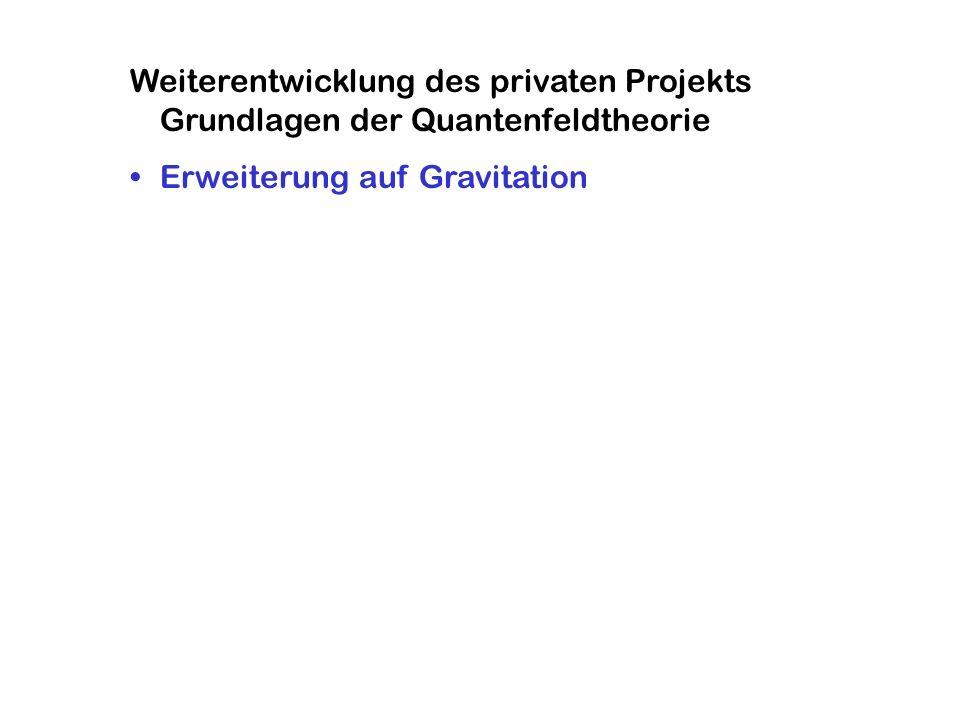 Weiterentwicklung des privaten Projekts Grundlagen der Quantenfeldtheorie Erweiterung auf Gravitation