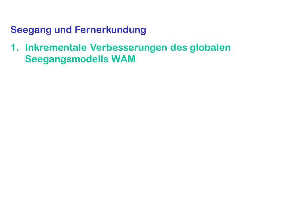 Seegang und Fernerkundung 1.Inkrementale Verbesserungen des globalen Seegangsmodells WAM