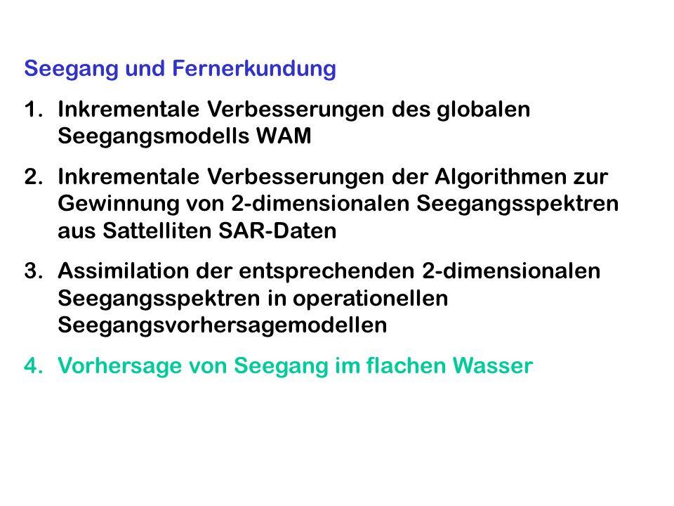 Seegang und Fernerkundung 1.Inkrementale Verbesserungen des globalen Seegangsmodells WAM 2.Inkrementale Verbesserungen der Algorithmen zur Gewinnung v