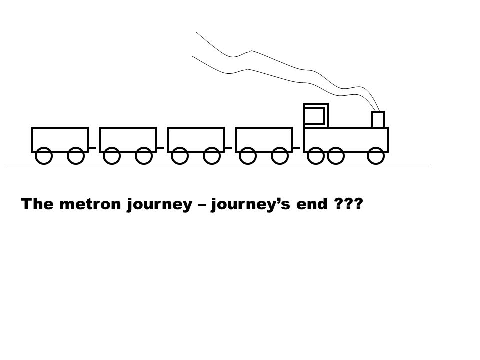 The metron journey – journeys end ???