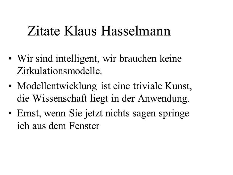 Zitate Klaus Hasselmann Wir sind intelligent, wir brauchen keine Zirkulationsmodelle.