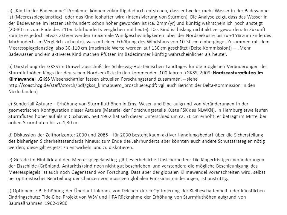 Minderung von Sturmfluthöhen (und gleichzeitig des Sedimenttransports) in der Elbe und in Hamburg Hochwasser Gebiete in oberen Flußlauf Sediment Management considering the whole System Dämpfung der einlaufenden Tideenergie durch wasserbauliche Maßnahmen im Mündungsbereich des Ästuars.