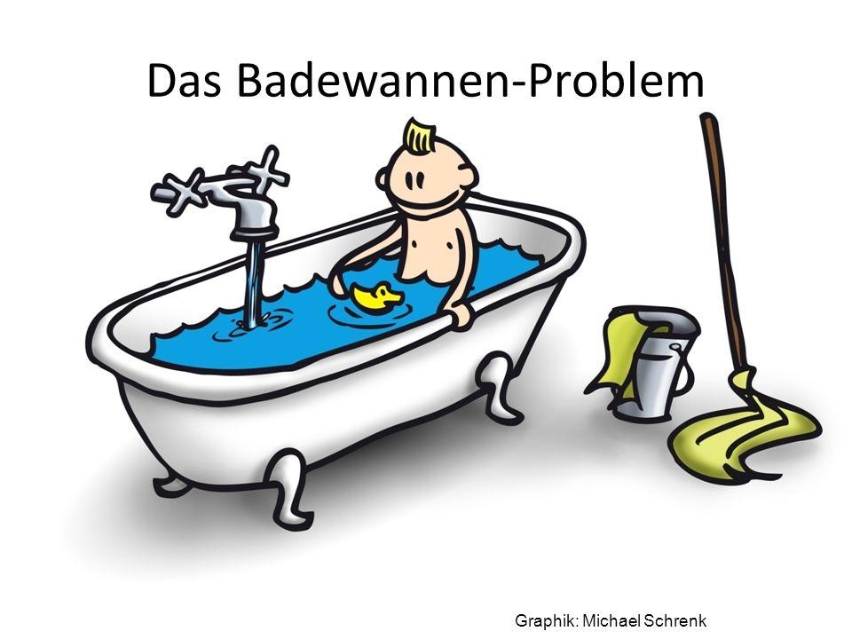 Das Badewannen-Problem Graphik: Michael Schrenk