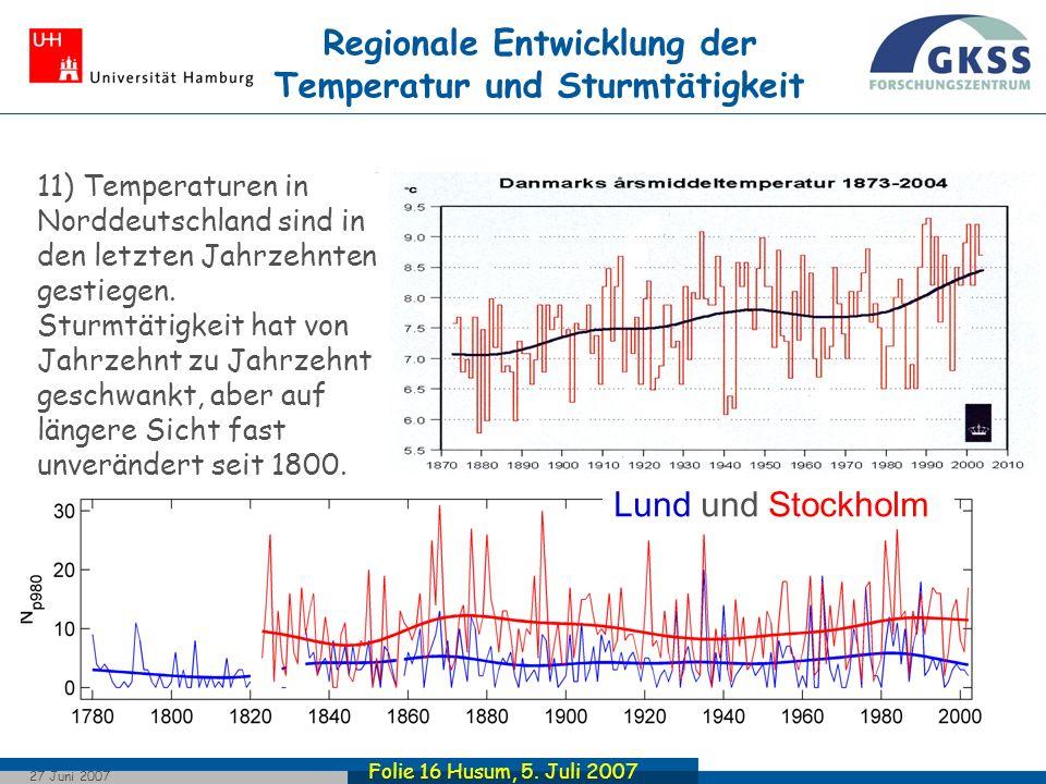 Folie 16 Husum, 5. Juli 2007 27 Juni 2007 Regionale Entwicklung der Temperatur und Sturmtätigkeit Lund und Stockholm 11) Temperaturen in Norddeutschla