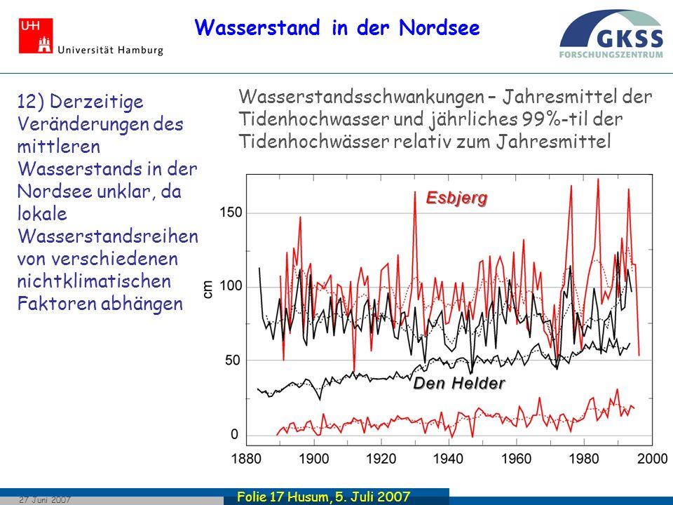Folie 17 Husum, 5. Juli 2007 27 Juni 2007 Wasserstand in der Nordsee Wasserstandsschwankungen – Jahresmittel der Tidenhochwasser und jährliches 99%-ti