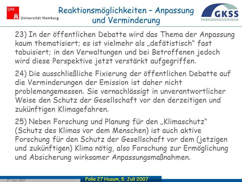 Folie 27 Husum, 5. Juli 2007 27 Juni 2007 23) In der öffentlichen Debatte wird das Thema der Anpassung kaum thematisiert; es ist vielmehr als defätist
