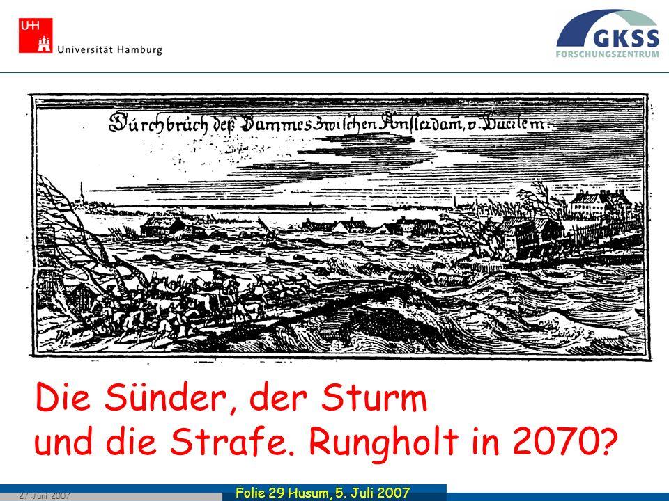 Folie 29 Husum, 5. Juli 2007 27 Juni 2007 Die Sünder, der Sturm und die Strafe. Rungholt in 2070?