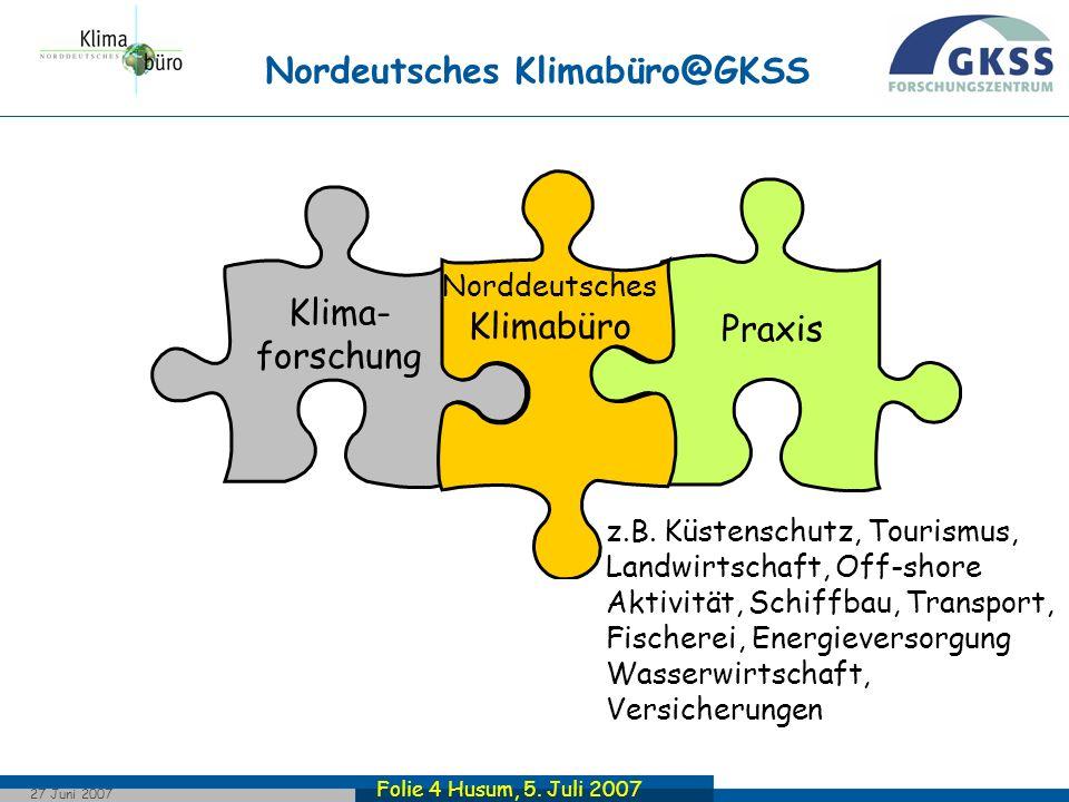 Folie 4 Husum, 5. Juli 2007 27 Juni 2007 Praxis Klima- forschung Norddeutsches Klimabüro Nordeutsches Klimabüro@GKSS Norddeutsches Klimabüro schließt
