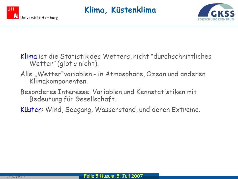 Folie 5 Husum, 5. Juli 2007 27 Juni 2007 Klima, Küstenklima Klima ist die Statistik des Wetters, nicht durchschnittliches Wetter (gibts nicht). Alle W
