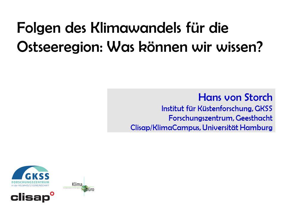 Hans von Storch Institut für Küstenforschung, GKSS Forschungszentrum, Geesthacht Clisap/KlimaCampus, Universität Hamburg Folgen des Klimawandels für die Ostseeregion: Was können wir wissen