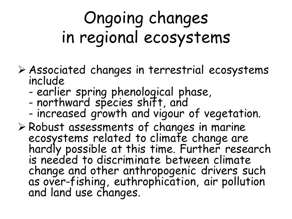 Ongoing changes in regional ecosystems Associated changes in terrestrial ecosystems include - earlier spring phenological phase, - northward species shift, and - increased growth and vigour of vegetation.