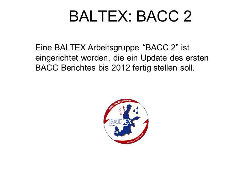 BALTEX: BACC 2 Eine BALTEX Arbeitsgruppe BACC 2 ist eingerichtet worden, die ein Update des ersten BACC Berichtes bis 2012 fertig stellen soll.