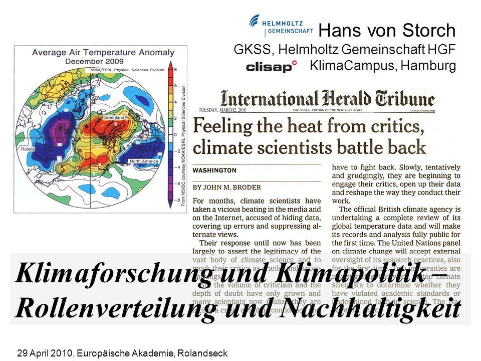 Hans von Storch GKSS, Helmholtz Gemeinschaft HGF KlimaCampus, Hamburg Klimaforschung und Klimapolitik – Rollenverteilung und Nachhaltigkeit 29 April 2010, Europäische Akademie, Rolandseck