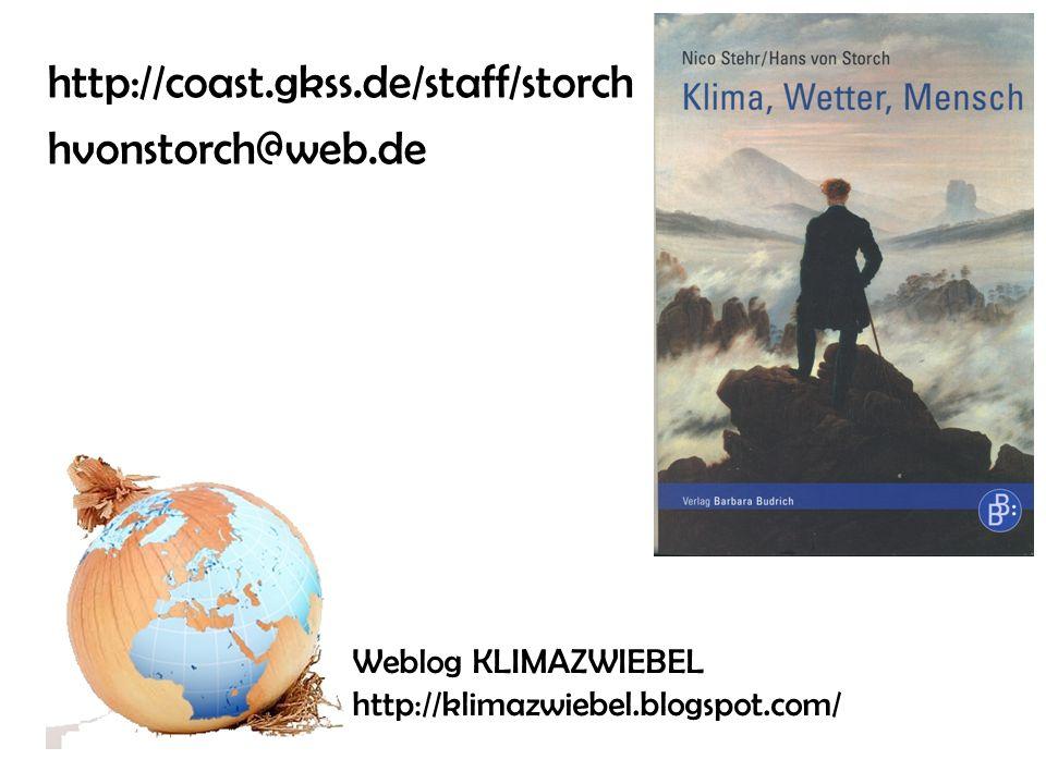 http://coast.gkss.de/staff/storch hvonstorch@web.de Weblog KLIMAZWIEBEL http://klimazwiebel.blogspot.com/