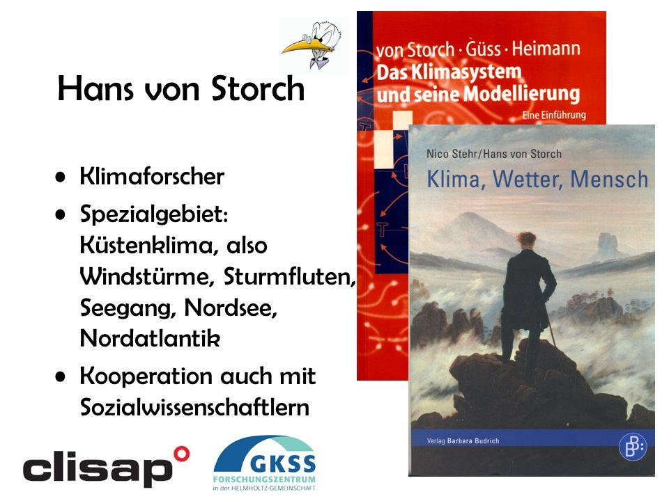 Hans von Storch Klimaforscher Spezialgebiet: Küstenklima, also Windstürme, Sturmfluten, Seegang, Nordsee, Nordatlantik Kooperation auch mit Sozialwissenschaftlern