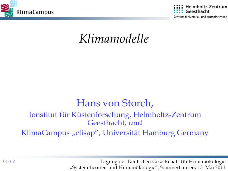 Folie 2 Klimamodelle Hans von Storch, Ionstitut für Küstenforschung, Helmholtz-Zentrum Geesthacht, und KlimaCampus clisap, Universität Hamburg Germany